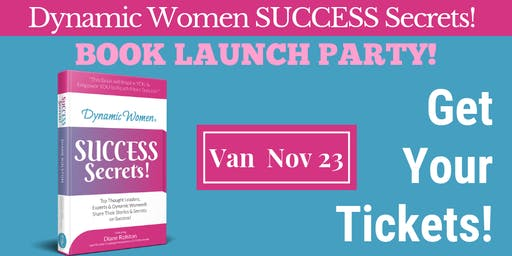 Vancouver Party for the launch of Dynamic Women® Success Secrets!