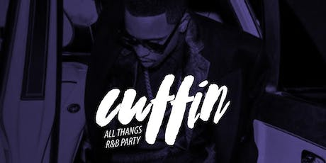 Cuffin: All Thangs R&B Party with guest DJs Benny Flan & Relly Rels tickets