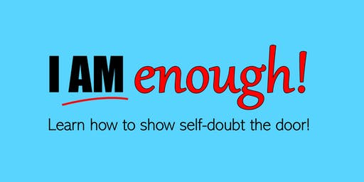 I AM enough!  Show self-doubt the door.