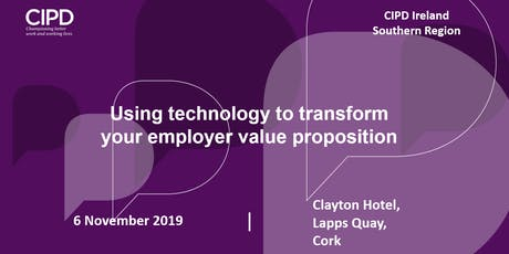 Using technology to transform your employer value proposition - CIPD Ireland Southern Region tickets