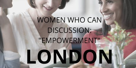 Women Who Can London - Empowerment discussion - Nov 19th 2019 tickets