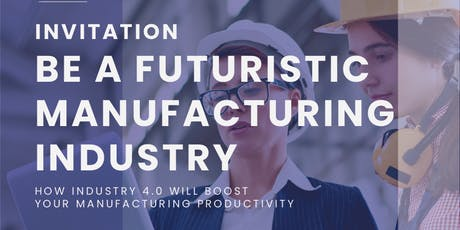 Be A Futuristic Manufacturing Industry tickets