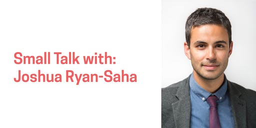 Small Talk with Joshua Ryan-Saha
