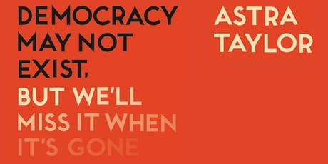 Antiuniversity Keywords: Democracy - with Astra Taylor tickets