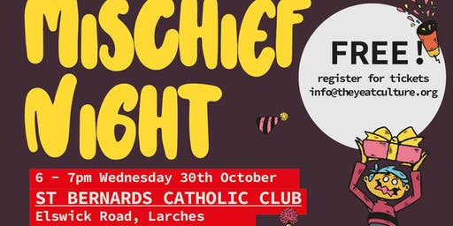 Mischief Night - St Bernards Catholic Club, Elswick Road, Larches