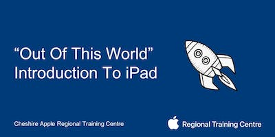"""Out Of This World\"" - Introduction To iPad"