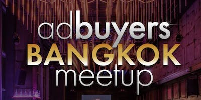 AD BUYERS BANGKOK MEETUP 2019