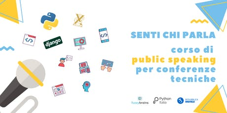 Senti chi parla: corso di public speaking per conferenze tecniche. tickets