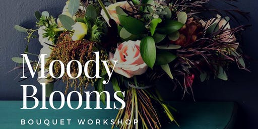 Moody Blooms Bouquet Workshop