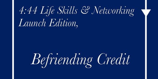 4:44 Life Skills & Networking - Befriending Credit