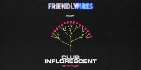 Friendly Fires present Club Inflorescent tickets
