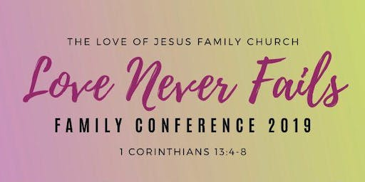 LOVE NEVER FAILS FAMILY CONFERENCE