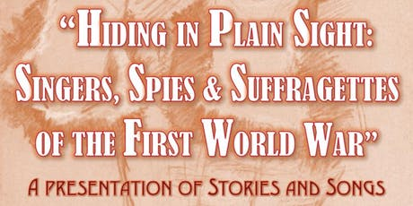 Hiding in Plain Sight: Singers, Suffragettes  & Spies of WWI tickets
