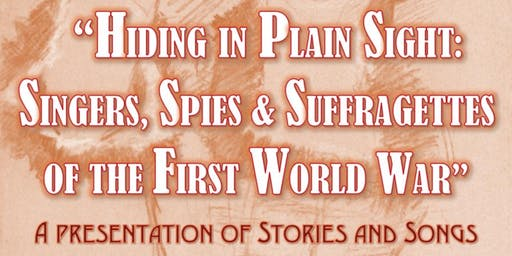 Hiding in Plain Sight: Singers, Suffragettes  & Spies of WWI
