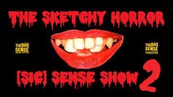 """The Sketchy Horror SIC Sense Show"""