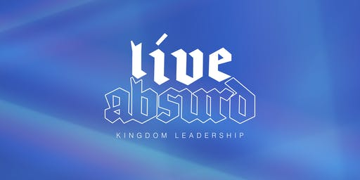 Live Absurd: Kingdom Leadership