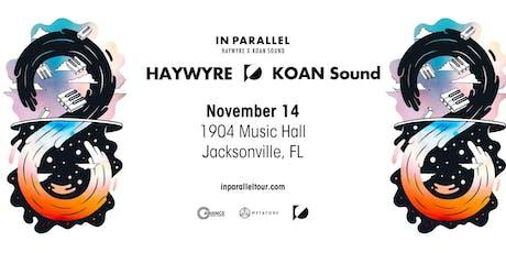 Alliance Presents: Haywyre & KOAN Sound - In Parallel - Jacksonville, FL tickets