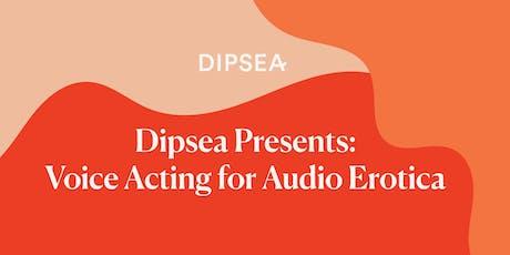 Dipsea Presents: Voice Acting for Audio Erotica tickets