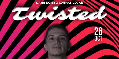 TWISTED | Dam Noise X Cabras Locas tickets