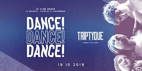 DANCE ! DANCE ! DANCE ! w/ Triptyque - SAM 19 OCT billets