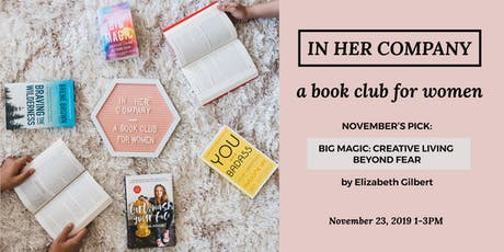 In Her Company: A Book Club for Women | Big Magic by Elizabeth Gilbert tickets