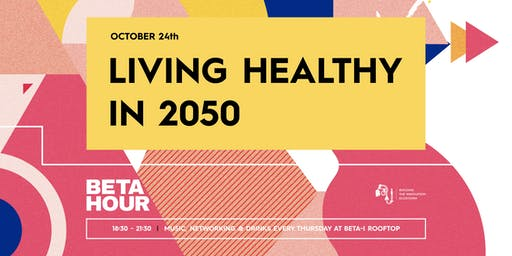 Beta Hour: Living Healthy in 2050