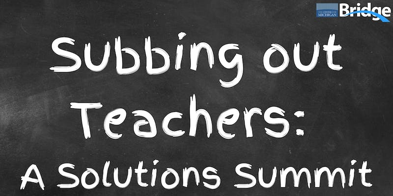 Subbing out Teachers: A Solutions Summit @ Lansing Community College - Michigan Room | Lansing | Michigan | United States