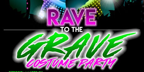 RAVE TO THE GRAVE tickets