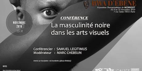 Talk Bwa d'ébène:La masculinité noire dans les arts visuels billets