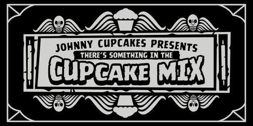 Johnny Cupcakes Boston Presents: There's Something in the Cupcake Mix