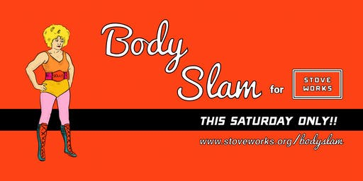 Body Slam: A Stove Works Benefit