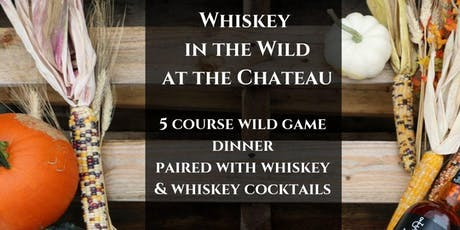 Whiskey in the Wild: 5 Course Wild Game Dinner & Whiskey Pairing tickets