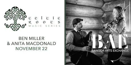 Celtic Roots presents Ben Miller & Anita MacDonald tickets