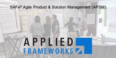 Agile Product and Solution Management - APSM (SAFe 4.6)