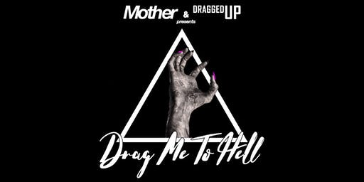 Mother & Dragged Up present: Drag me to Hell. Halloween Night!