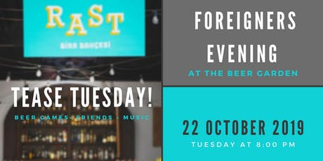 Tease tuesday: Foreigners evening at the Beer Garden tickets