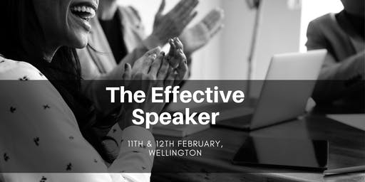 The Effective Speaker - Wellington 11th & 12th February