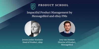 Impactful Product Management by MessageBird and eBay PMs