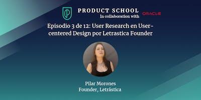 Episodio 3 de 12: User Research en User-centered Design por Letrastica Founder