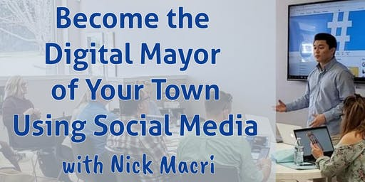 How to Become the Digital Mayor of Your Town with Social Media