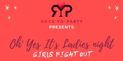 Oh Yes It's Ladies Night:        Girls Night Out