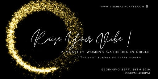 Raise Your Vibe! A Monthly Women's Gathering