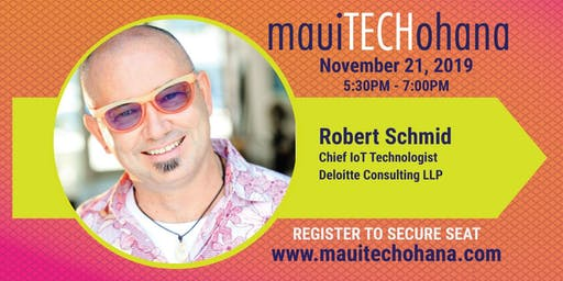 Maui TechOhana | Robert Schmid, Mr IoT