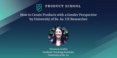 How to Create Products with a Gender Perspective by University of Bs. As. UX Researcher