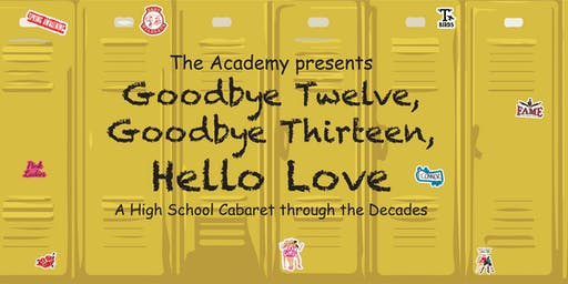 Goodbye Twelve, Goodbye Thirteen, Hello Love - A High School Cabaret