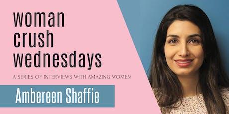 Woman Crush Wednesday: Ambereen Shaffie tickets