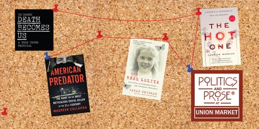 Death Becomes Us and Politics and Prose Present: True Crime Author Panel