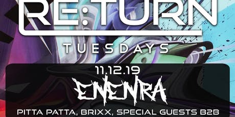 Re:Turn Tuesday feat: Enenra, Pitta Patta, Brixx, Special Guests b2b tickets