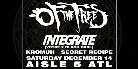 Of the Trees, Integrate, Kromuh, Secret Recipe tickets