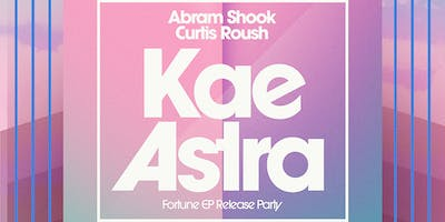 Kae Astra (Fortune EP Release Party) with special guests Abram Shook and Curtis Roush